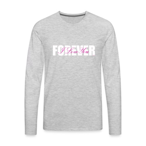 I LOVE YOU FOREVER Pink and White - Men's Premium Long Sleeve T-Shirt
