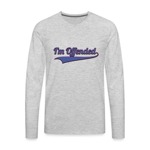 I'm Offended Sweater - Men's Premium Long Sleeve T-Shirt