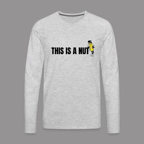 this is nut - Men's Premium Long Sleeve T-Shirt