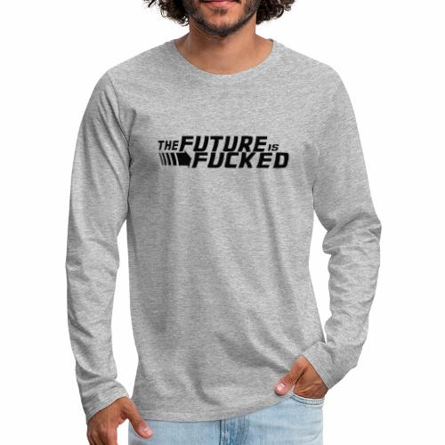 The future is fucked - Men's Premium Long Sleeve T-Shirt
