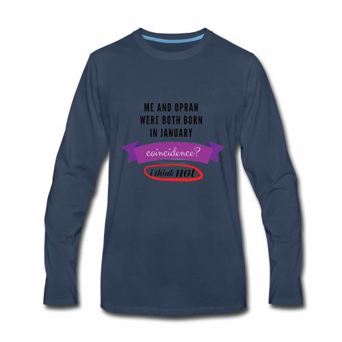Me And Oprah Were Both Born in January - Men's Premium Long Sleeve T-Shirt