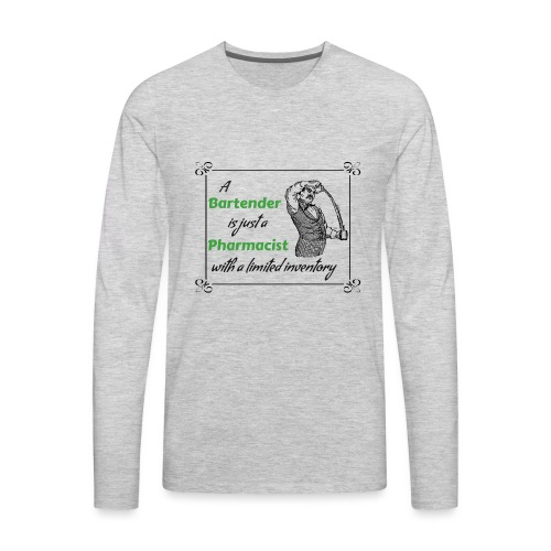 A Bartender is a Pharmacist with Limited Inventory - Men's Premium Long Sleeve T-Shirt