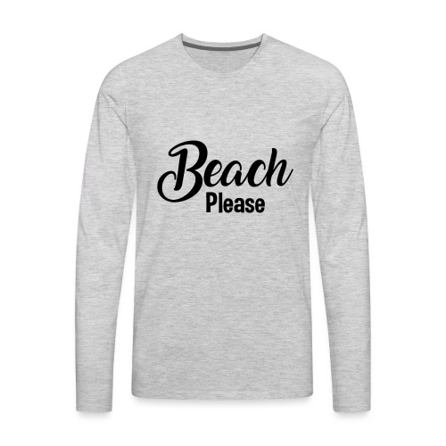 Beach Please - Men's Premium Long Sleeve T-Shirt