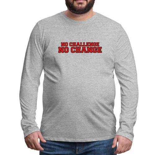 No Challenge No Change - Men's Premium Long Sleeve T-Shirt