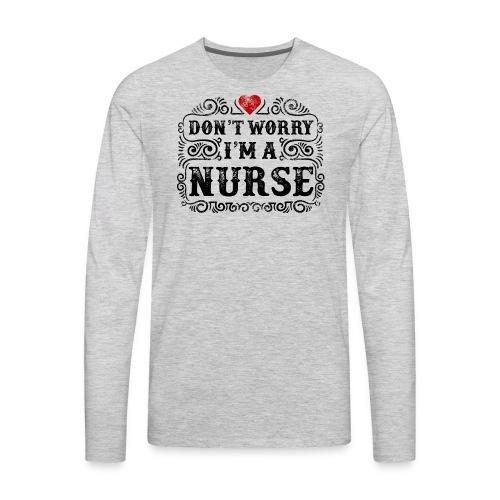 Don t Worry I m A Nurse Design - Men's Premium Long Sleeve T-Shirt