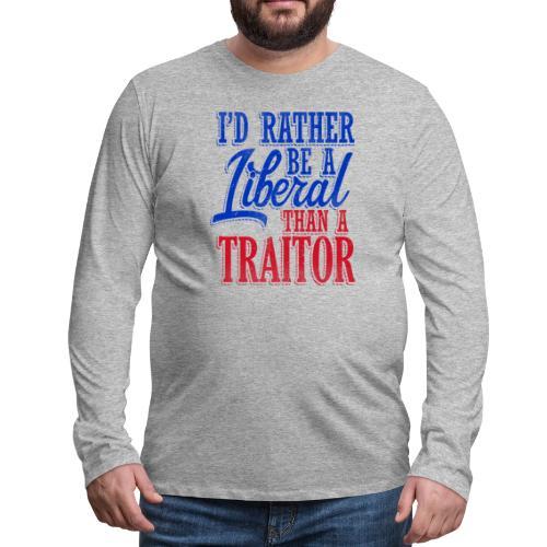 Rather Be A Liberal - Men's Premium Long Sleeve T-Shirt