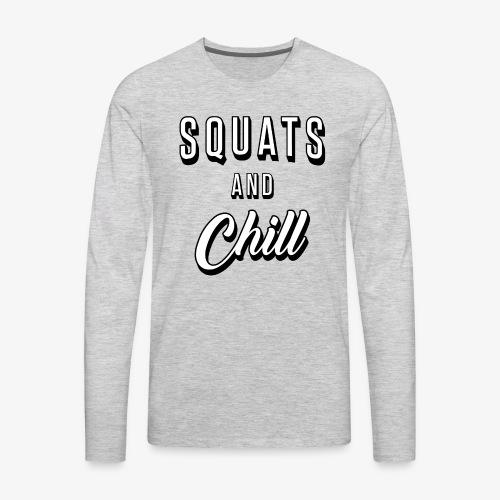 Squats And Chill - Men's Premium Long Sleeve T-Shirt