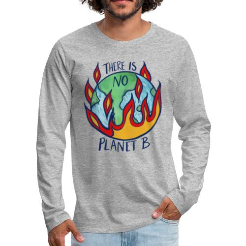 There is no planet b - Men's Premium Long Sleeve T-Shirt