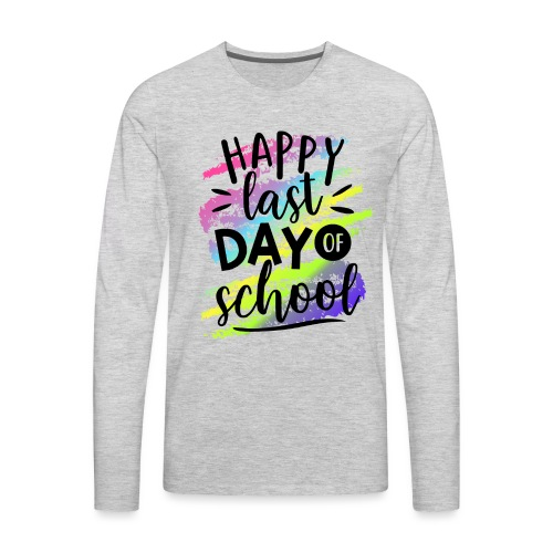 Happy Last Day of School Teacher T-Shirts - Men's Premium Long Sleeve T-Shirt