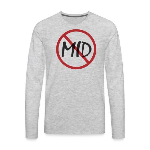 SAY NO TO MID - Men's Premium Long Sleeve T-Shirt