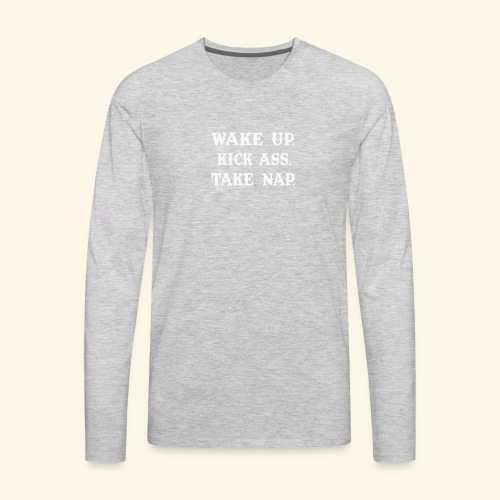 Wake Up Kick Ass Take Nap T Shirts Funny - Men's Premium Long Sleeve T-Shirt