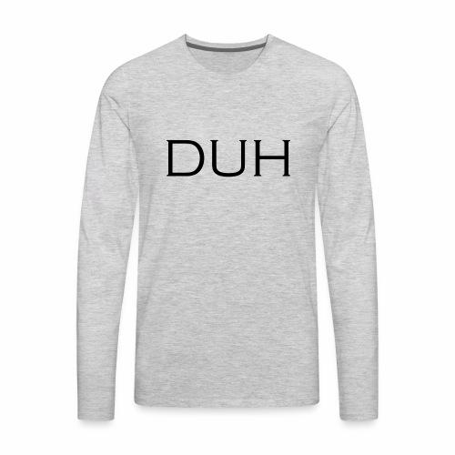 Upper Case Duh - Men's Premium Long Sleeve T-Shirt