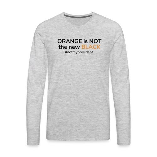 Orange is not the new Black - Not my President - Men's Premium Long Sleeve T-Shirt
