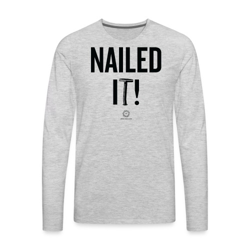 NAILED IT! - Men's Premium Long Sleeve T-Shirt