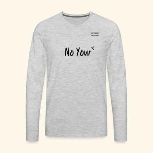 No Your* - Men's Premium Long Sleeve T-Shirt