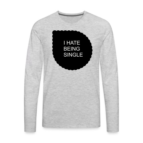Single..... - Men's Premium Long Sleeve T-Shirt