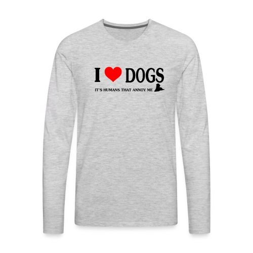 i love dogs - It's humans that annoy me - Men's Premium Long Sleeve T-Shirt