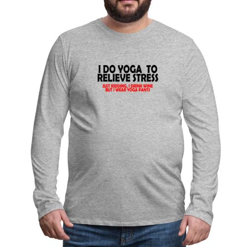 Yoga To Relieve Stress Drinking Even Better - Men's Premium Long Sleeve T-Shirt