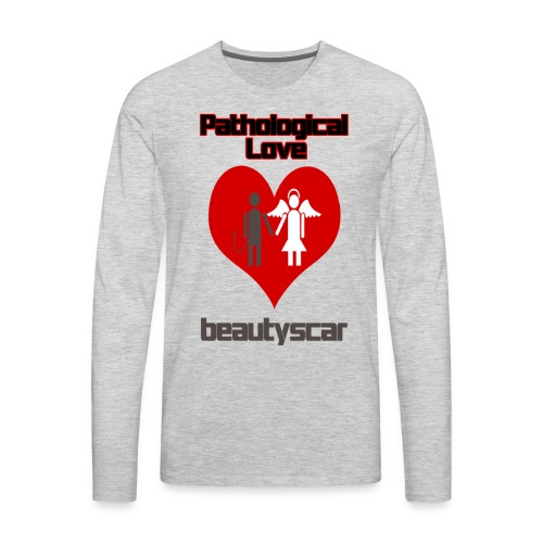 Beautyscar Pathological Love - Men's Premium Long Sleeve T-Shirt