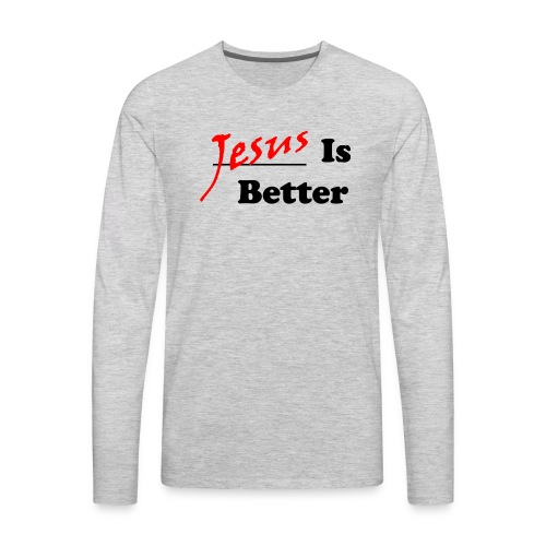 Jesus Is Better (Mens) - Men's Premium Long Sleeve T-Shirt