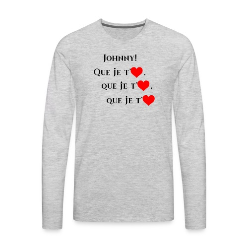 JOHNNY , Que je t'aiùme - Men's Premium Long Sleeve T-Shirt
