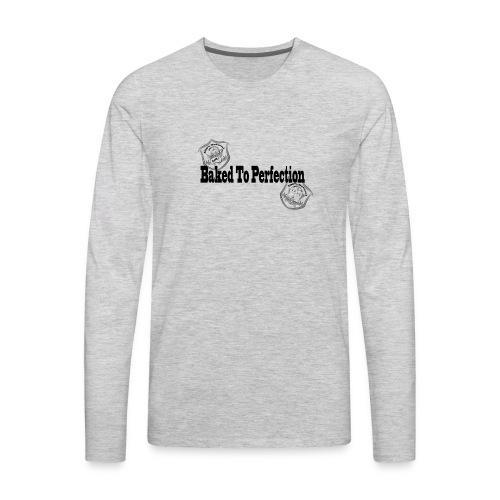 Baked to Perfection pothead friendly - BTP - Men's Premium Long Sleeve T-Shirt