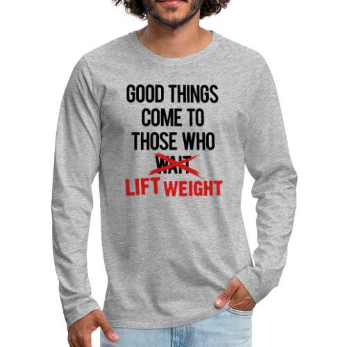 Good Things Gym Motivation - Men's Premium Long Sleeve T-Shirt