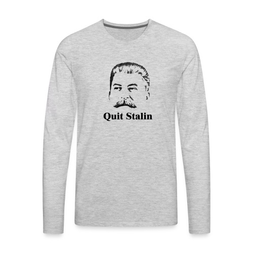 Quit Stalin - Men's Premium Long Sleeve T-Shirt