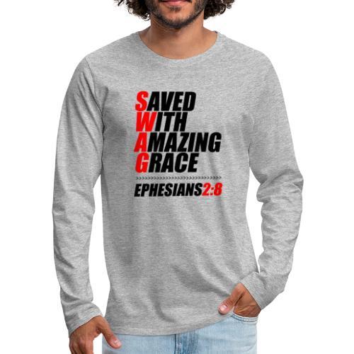 SWAG: Saved With Amazing Grace Christian Shirt - Men's Premium Long Sleeve T-Shirt