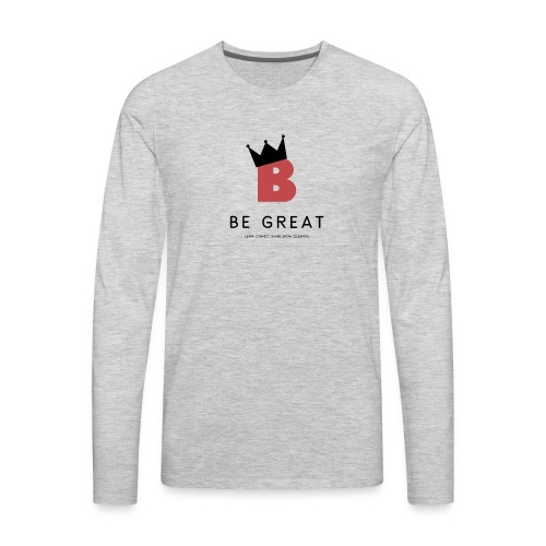 Be GREAT CROWN - Men's Premium Long Sleeve T-Shirt