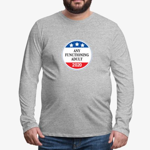 Any Functioning Adult 2020 - Men's Premium Long Sleeve T-Shirt