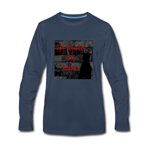 Dog Fighters are Bitches wall - Men's Premium Long Sleeve T-Shirt