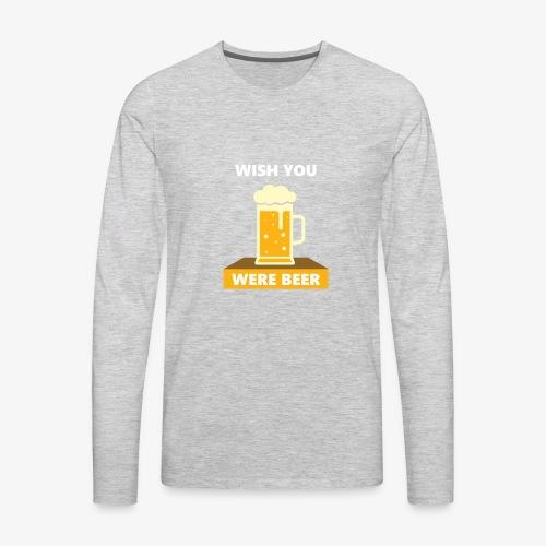 wish you were beer - Men's Premium Long Sleeve T-Shirt
