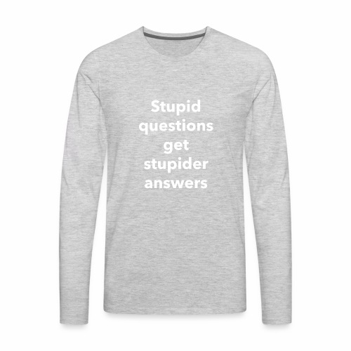 Stupid Questions - Men's Premium Long Sleeve T-Shirt