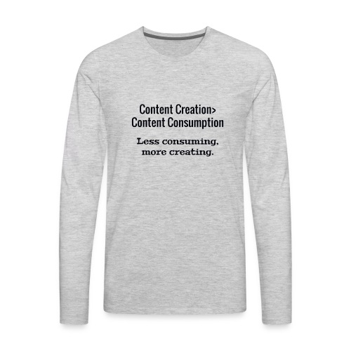 Content Creation> Content Consumption - Men's Premium Long Sleeve T-Shirt