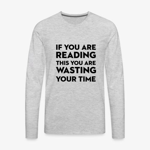 Wasting Time Tshirt - Men's Premium Long Sleeve T-Shirt