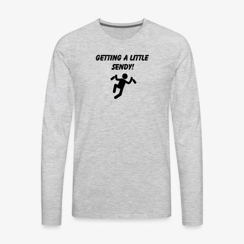 Getting A Little Sendy! - Men's Premium Long Sleeve T-Shirt