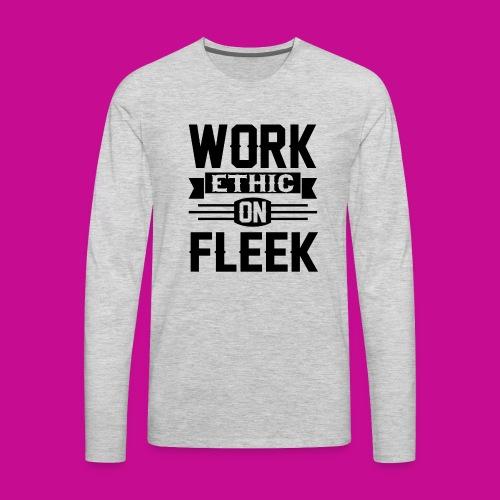 Work Ethic On Fleek - Men's Premium Long Sleeve T-Shirt