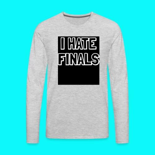 I HATE FINALS - Men's Premium Long Sleeve T-Shirt