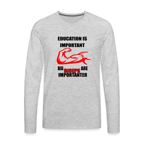 Education is important, big biceps are important - Men's Premium Long Sleeve T-Shirt
