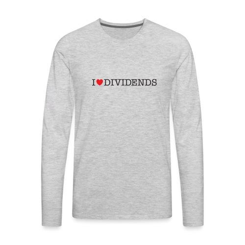 I love dividends - Men's Premium Long Sleeve T-Shirt