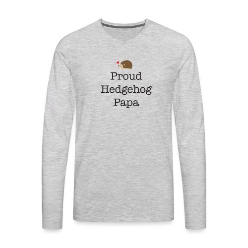 Proud Hedgehog Papa - Men's Premium Long Sleeve T-Shirt