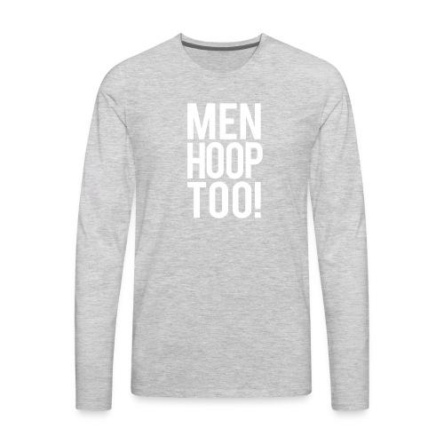 White - Men Hoop Too! - Men's Premium Long Sleeve T-Shirt