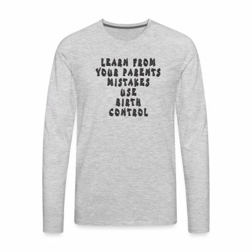 Use Birth Control - Men's Premium Long Sleeve T-Shirt