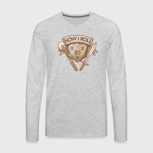 How I Roll D&D Tshirt - Men's Premium Long Sleeve T-Shirt