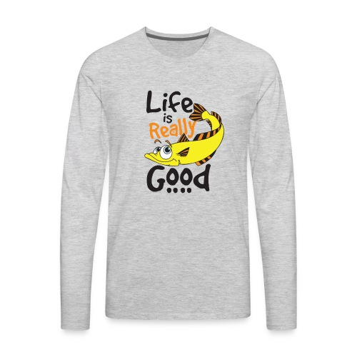 Life Is Really Good Fish Lovers Graphics - Men's Premium Long Sleeve T-Shirt