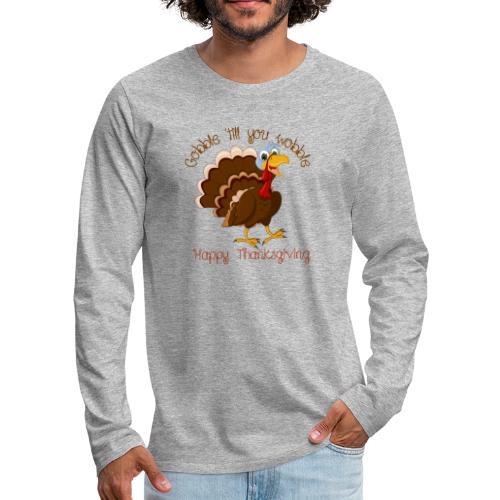 Gobble till you wobble - Men's Premium Long Sleeve T-Shirt