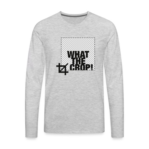 What the Crop! - Men's Premium Long Sleeve T-Shirt
