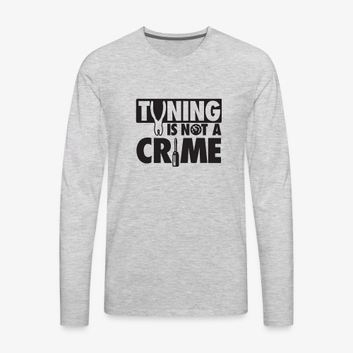 Tuning is not a crime - Men's Premium Long Sleeve T-Shirt