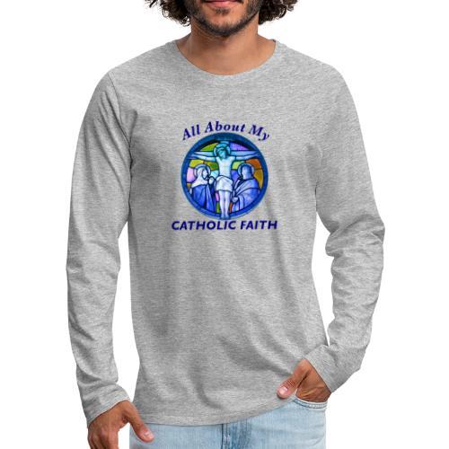 All About My Catholic Faith - Men's Premium Long Sleeve T-Shirt